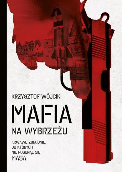 Mafia na wybrzeżu - Krzysztof Wójcik   okładka