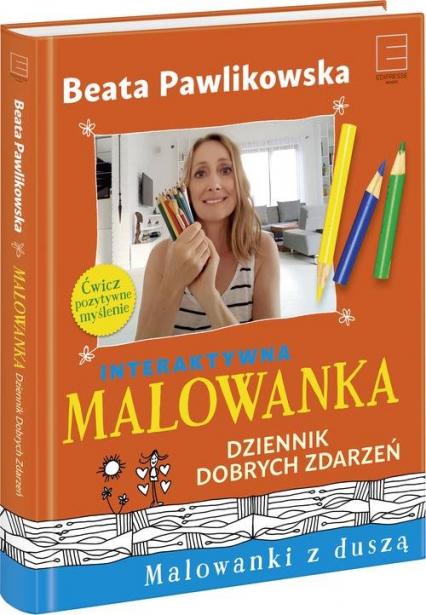 Malowanka. Dziennik Dobrych Zdarzeń - Beata Pawlikowska   okładka