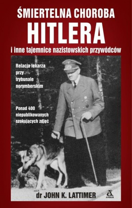 Śmiertelna choroba Hitlera i inne tajemnice nazistowskich przywódców - Lattimer John K.   okładka