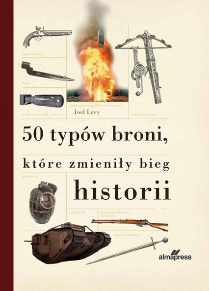 50 typów broni które zmieniły bieg historii - Joel Levy | okładka