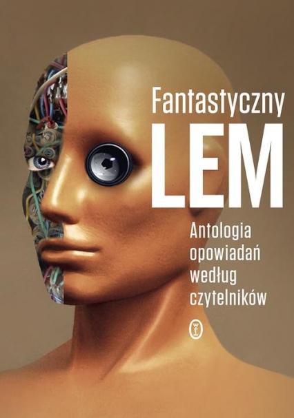 Fantastyczny Lem. Antologia opowiadań według czytelników - Stanisław Lem | okładka