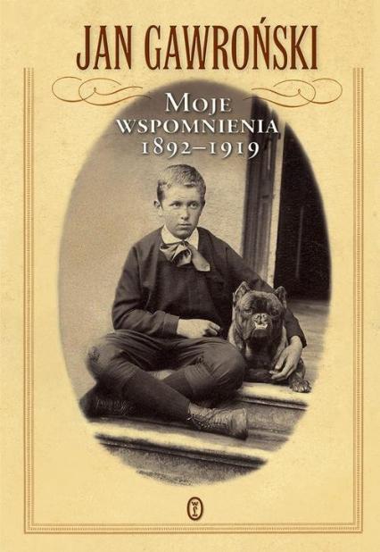 Moje wspomnienia 1892-1919 - Jan Gawroński | okładka