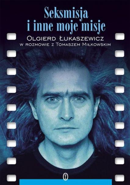 Seksmisja i inne moje misje - Olgierd Łukaszewicz | okładka