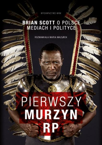 Pierwszy murzyn RP. Brian Scott o Polsce, mediach i polityce - Brian Scott, Maria Mazurek | okładka