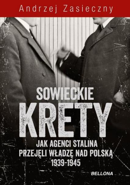 Sowieckie krety. Wywiad ZSRR w Polskim Państwie Podziemnym - Andrzej Zasieczny | okładka