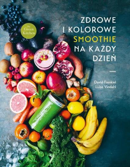 Zdrowe i kolorowe smoothie na każdy dzień - Frenkiel David, Vindahl Luise | okładka