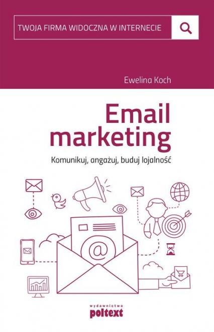 Email marketing. Komunikuj, angażuj, buduj lojalność - Ewelina Koch | okładka