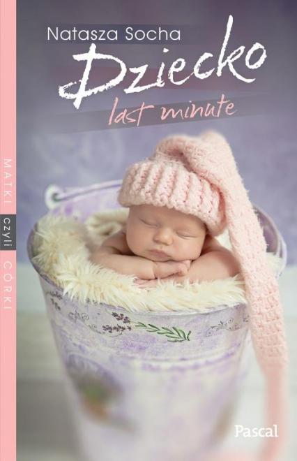 Dziecko Last Minute - Natasza Socha | okładka