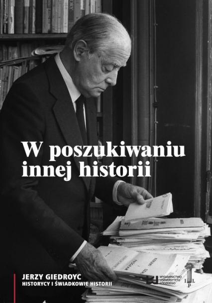 W poszukiwaniu innej historii. Antologia tekstów opublikowanych na łamach periodyków Instytutu Literackiego w Paryżu