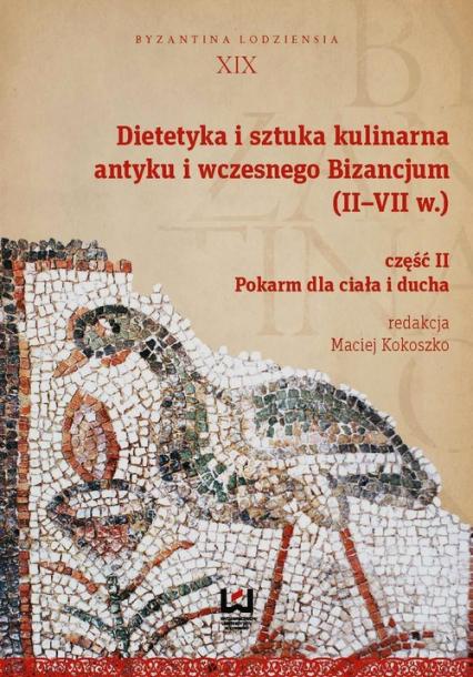 Dietetyka i sztuka kulinarna antyku i wczesnego Bizancjum II-VII w. Część 2. Pokarm dla ciała i ducha - Opracowanie zbiorowe | okładka