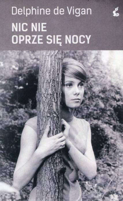 Nic nie oprze się nocy - De Vigan Delphine | okładka