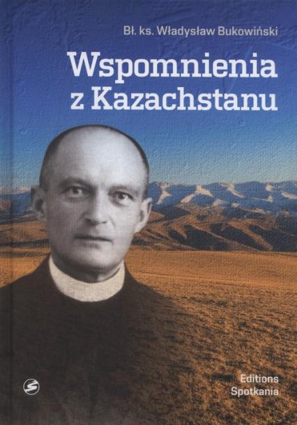 Wspomnienia z Kazachstanu Wybór wspomnień i informacji dla moich Przyjaciół - Władysław Bukowiński | okładka