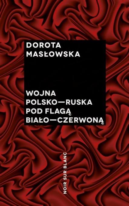 Wojna polsko-ruska pod flagą biało-czerwoną - Dorota Masłowska | okładka
