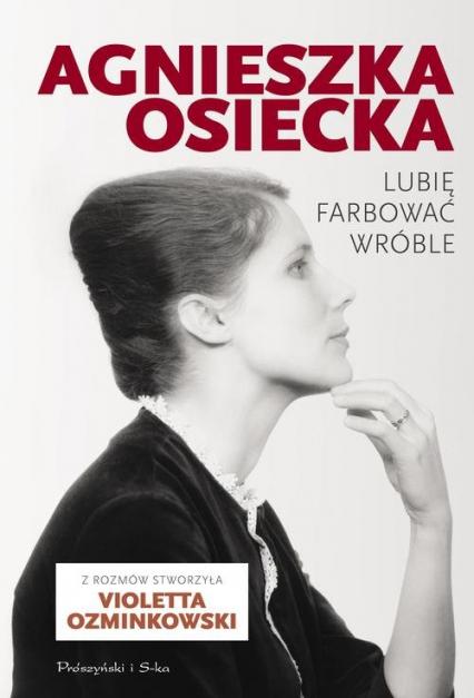 Lubię farbować wróble - Osiecka Agnieszka, Ozminkowski Violetta | okładka