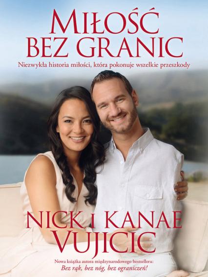 Miłość bez granic Niezwykła historia miłości, która pokonuje wszelkie przeszkody - Vujicic Nick, Vujicic Kanae | okładka