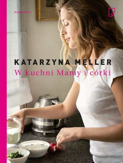 W kuchni mamy i córki - Katarzyna Meller | okładka