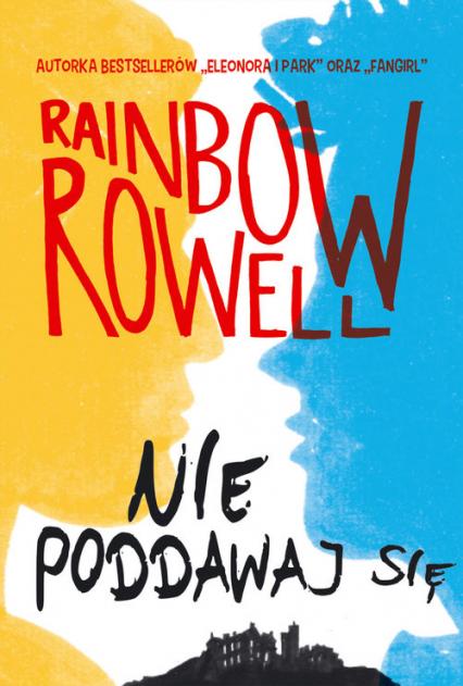 Nie poddawaj się. Wzlot i upadek Simona Snowa - Rainbow Rowell | okładka