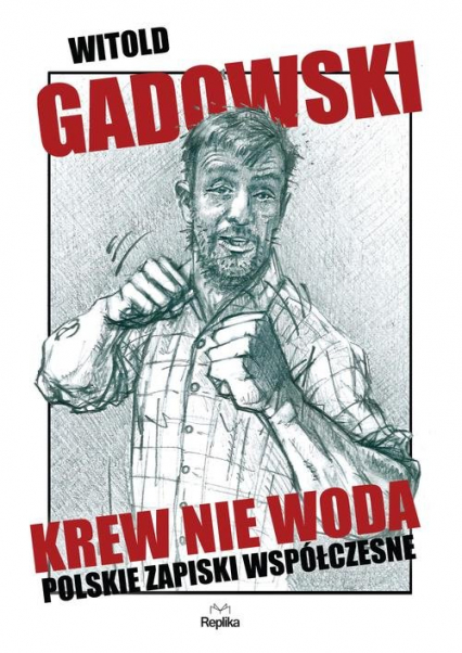 Krew nie woda. Polskie zapiski współczesne - Witold Gadowski | okładka