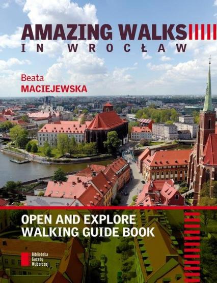 Amazing walks in Wrocław. Open and explore walking guide book - Beata Maciejewska | okładka