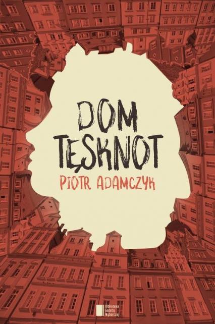 Dom tęsknot - Piotr Adamczyk | okładka
