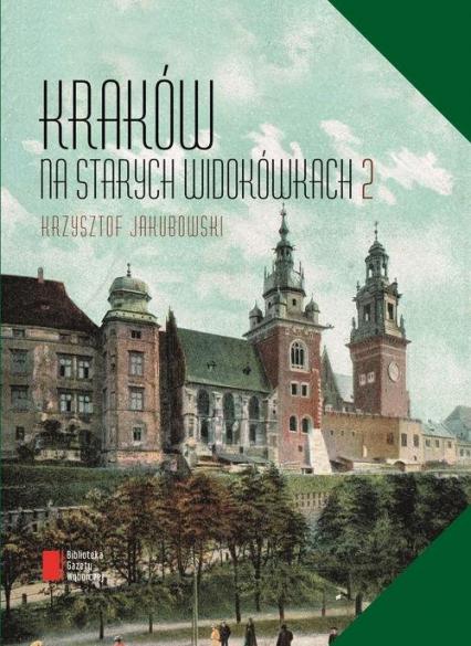 Kraków na starych widokówkach - Krzysztof Jakubowski   okładka