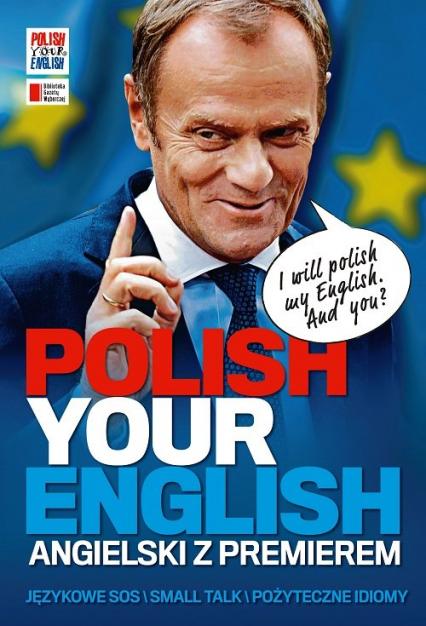 Polish Your English. Angielski z premierem - Opracowanie zbiorowe | okładka