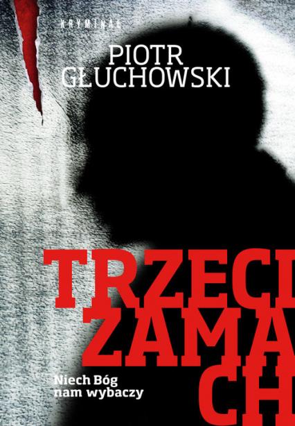 Trzeci zamach - Piotr Głuchowski | okładka