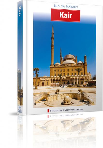 Kair. Miasta marzeń - Opracowanie zbiorowe | okładka