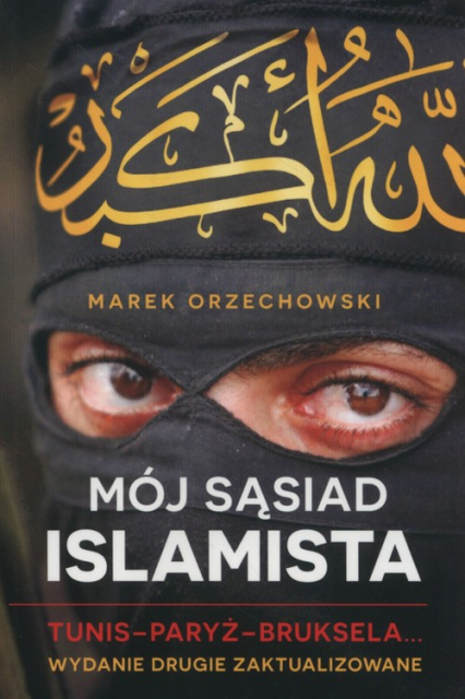 Mój sąsiad islamista. Tunis-Paryż-Bruksela - Marek Orzechowski | okładka