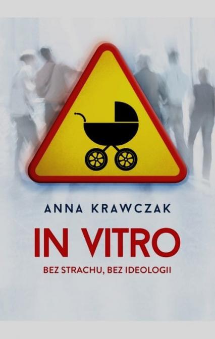 In vitro. Bez strachu, bez ideologii - Anna Krawczak   okładka