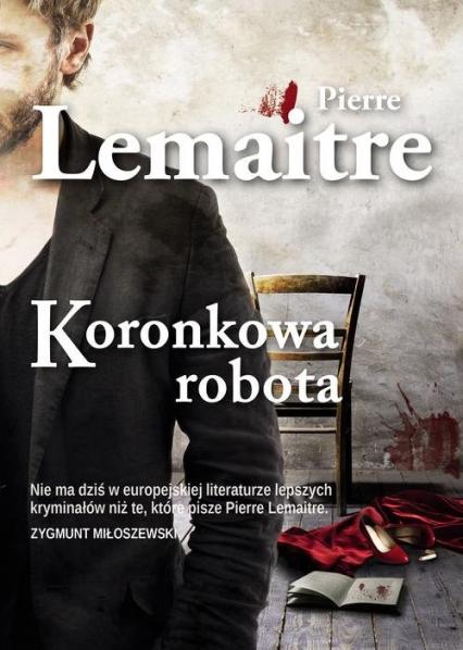 Koronkowa robota - Pierre Lemaitre | okładka
