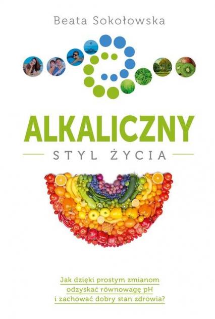 Alkaliczny styl życia - Beata Sokołowska | okładka