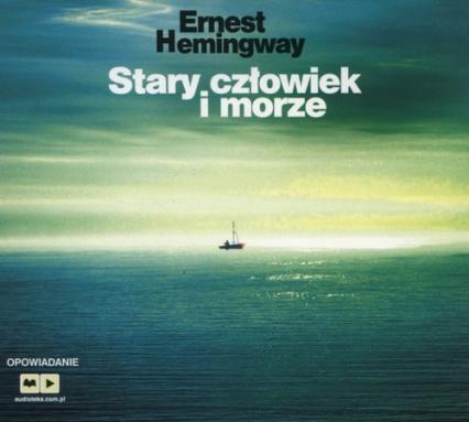 Stary człowiek i morze. Audiobook - Ernest Hemingway | okładka