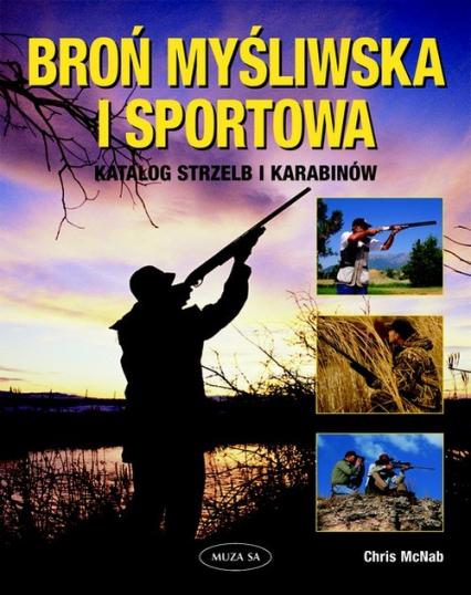 Broń myśliwska i sportowa. Katalog strzelb i karabinów - Chris McNab | okładka
