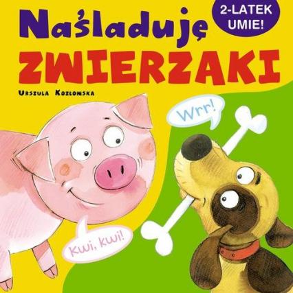 Naśladuję zwierzaki - Urszula Kozłowska | okładka