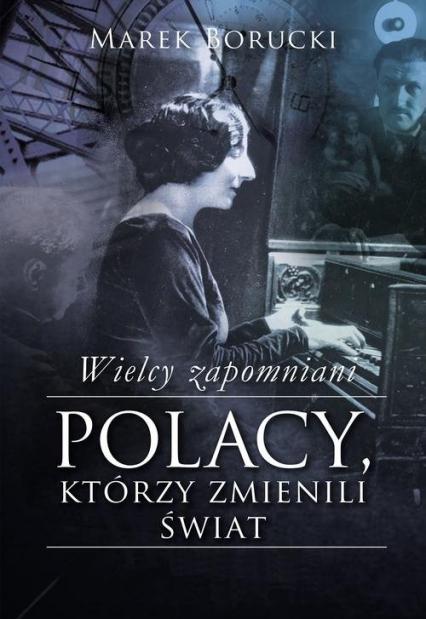 Wielcy zapomniani Polacy, którzy zmienili świat - Marek Borucki | okładka