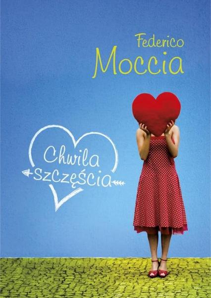 Chwila szczęścia - Federico Moccia   okładka