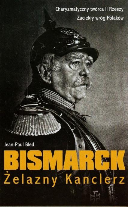 Bismarck Żelazny Kanclerz - Jean-Paul Bled | okładka