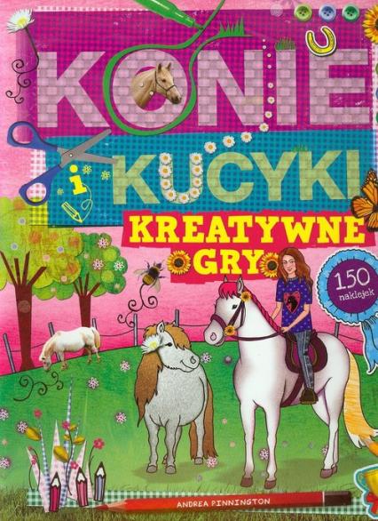 Konie i kucyki. Kreatywne gry - Andrea Pinnington   okładka