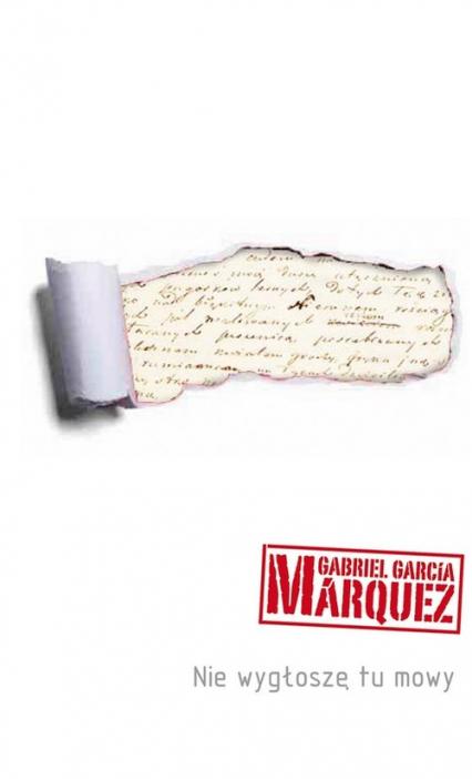 Nie wygłoszę tu mowy - Marquez Gabriel Garcia   okładka