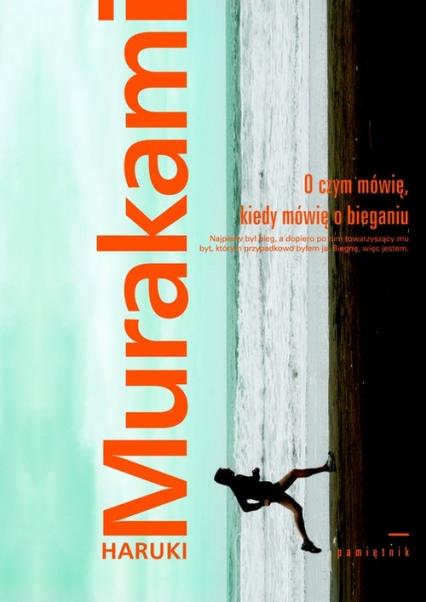O czym mówię, kiedy mówię o bieganiu - Haruki Murakami   okładka