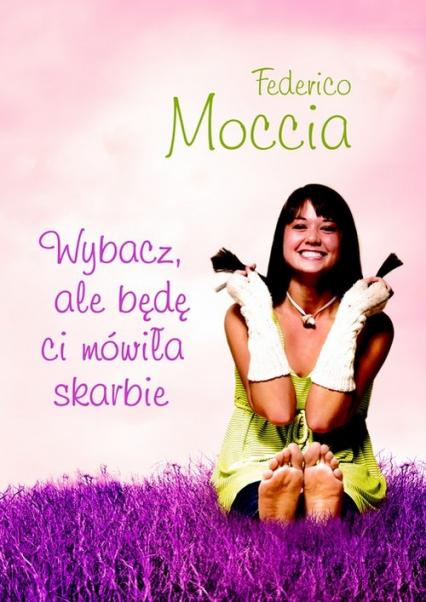 Wybacz ale będę ci mówiła skarbie - Federico Moccia   okładka