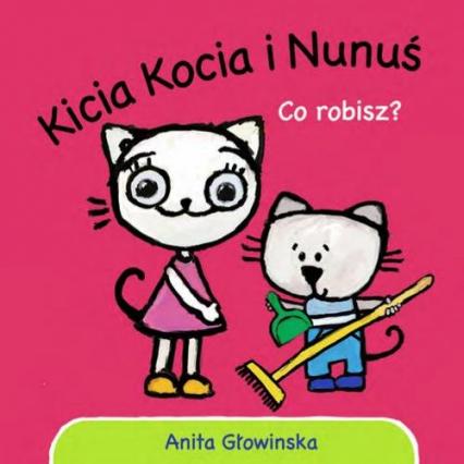 Kicia Kocia i Nunuś. Co robisz? - Anita Głowińska | okładka