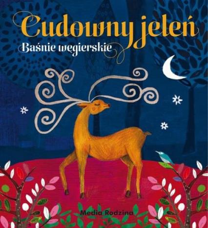 Cudowny jeleń. Baśnie węgierskie - Opracowanie zbiorowe | okładka