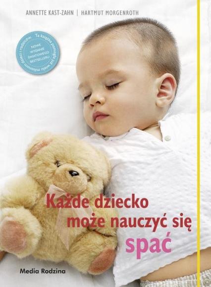 Każde dziecko może nauczyć się spać - Kast-Zahn Anette, Morgenroth Harmuth | okładka
