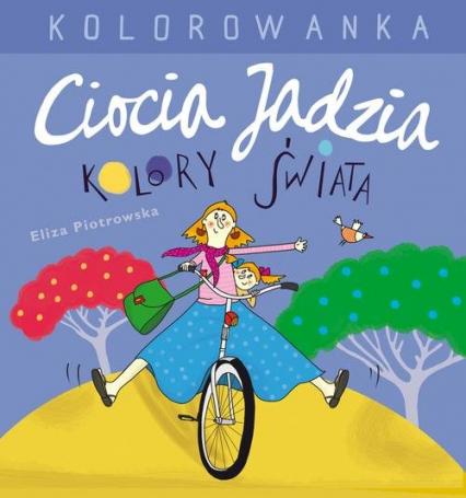 Ciocia Jadzia i kolory świata. Kolorowanka - Eliza Piotrowska | okładka