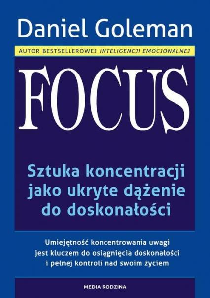 Focus. Sztuka koncentracji jako ukryte dążenie do doskonałości - Daniel Goleman | okładka