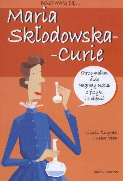 Nazywam się Maria Skłodowska-Curie - Cugota Lluis, Luisa Vera   okładka