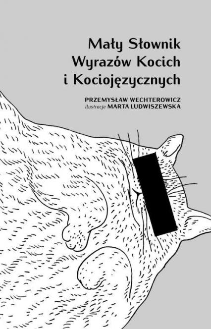 Mały słownik wyrazów kocich i kociojęzycznych - Przemysław Wechterowicz | okładka