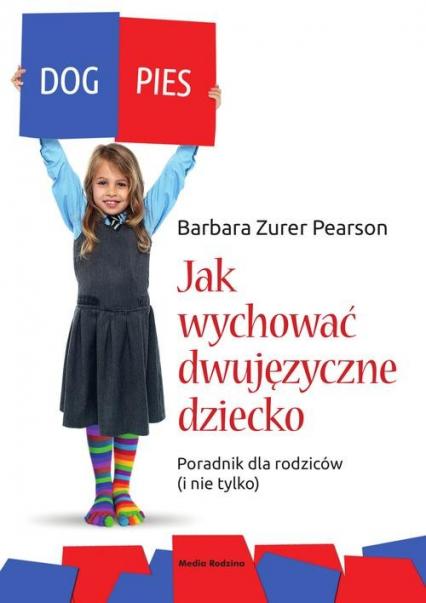 Jak wychować dziecko dwujęzyczne. Poradnik dla rodziców (i nie tylko) - Barbara Zurer-Pearson   okładka